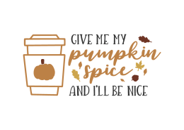 Give me my pumpkin spice and I'll be nice