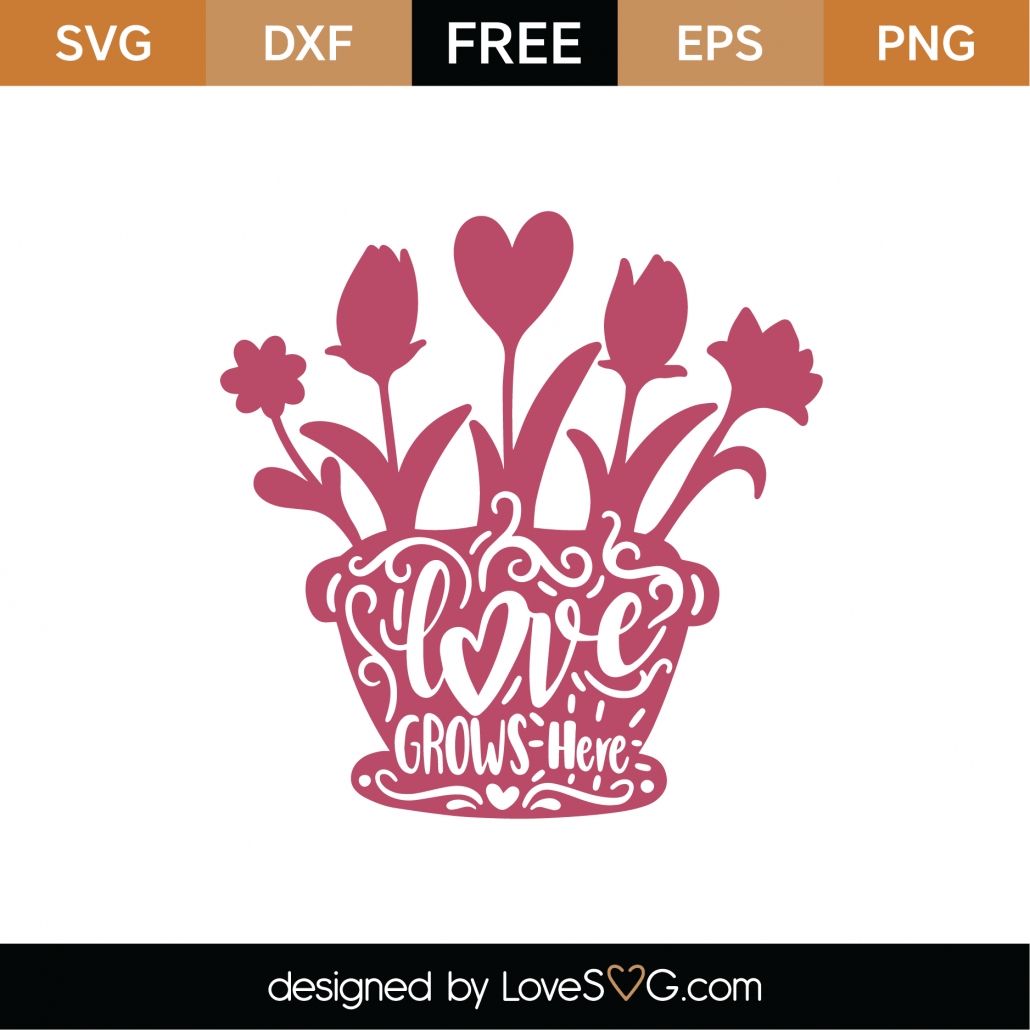 Download Free Love Grows Here SVG Cut File | Lovesvg.com