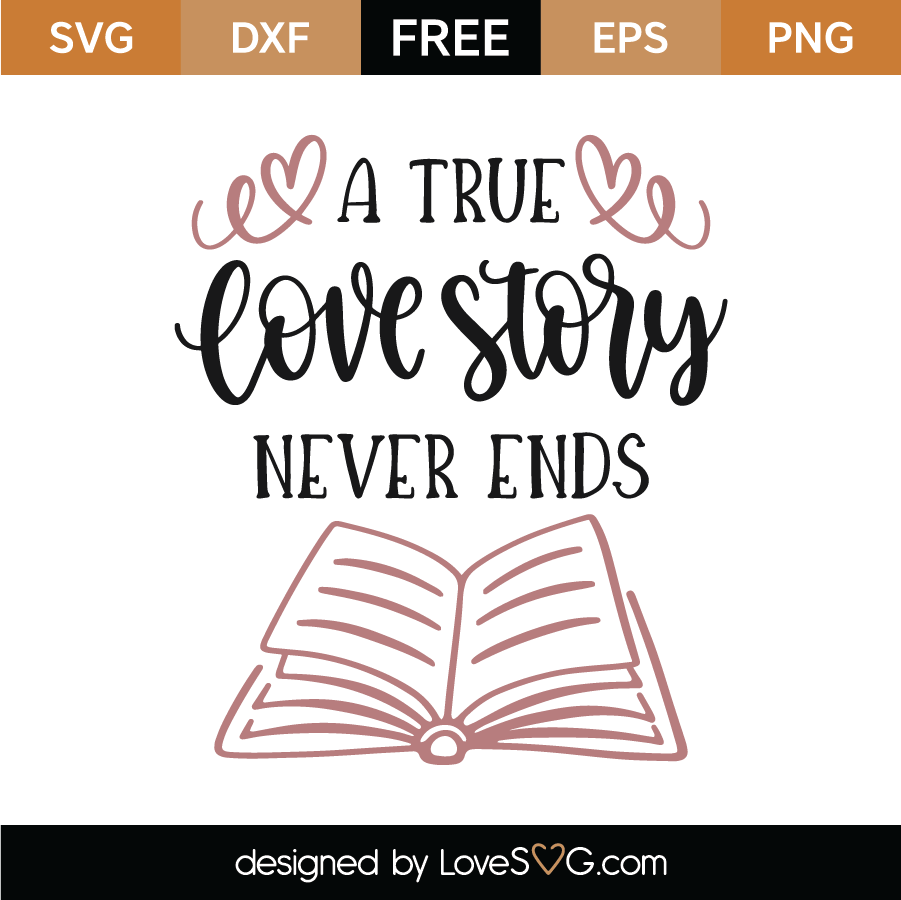 Download Free A True Love Story Never Ends SVG Cut File | Lovesvg.com