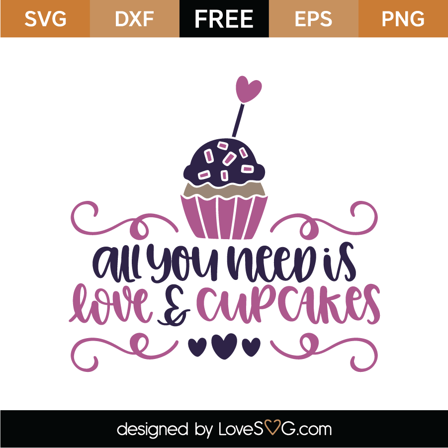 Download Free All You Need Is Love and Cupcakes SVG Cut File ...