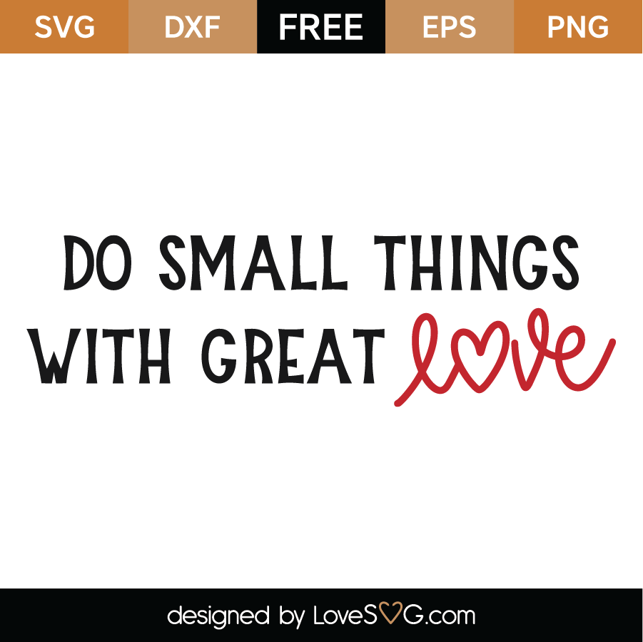 Download Free Do Small Things With Great Love SVG Cut File ...