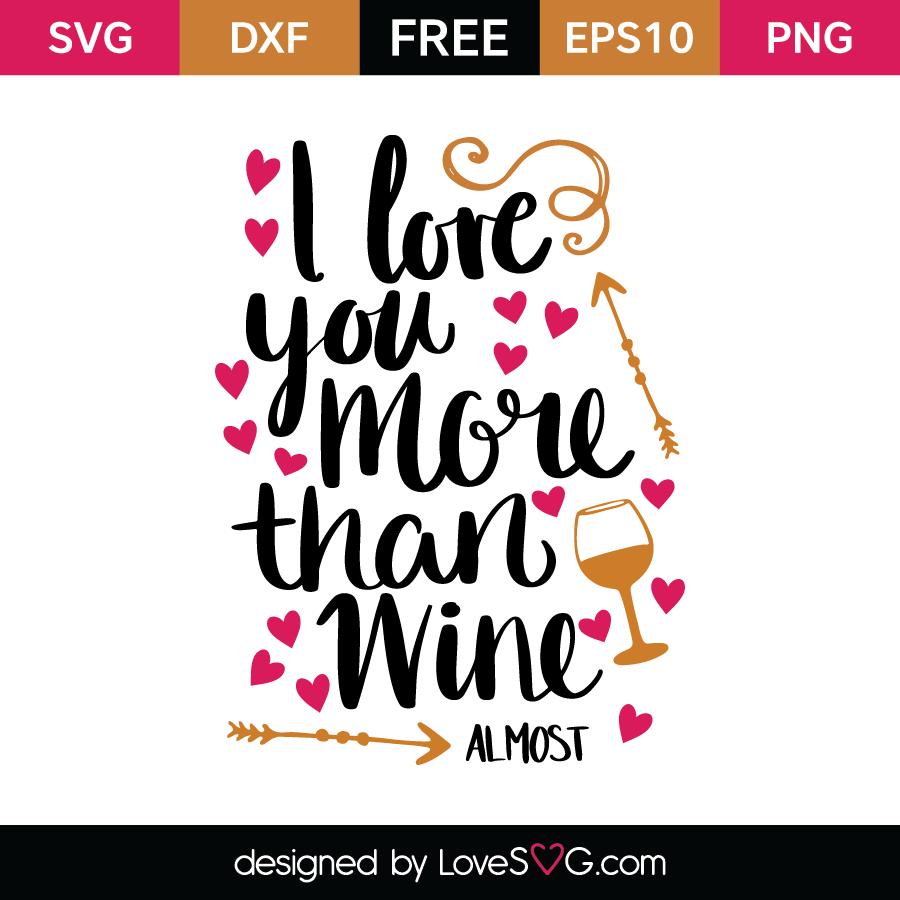 Download I Love You More Than Wine Almost - Lovesvg.com
