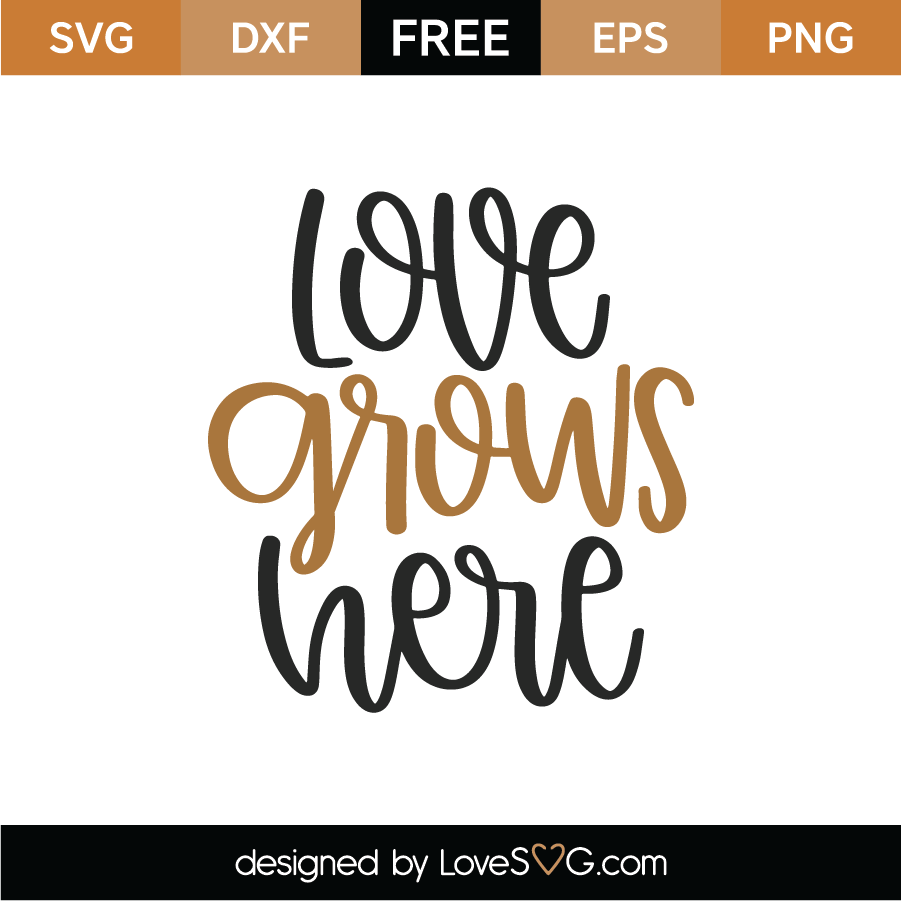 Download Free Love Grows Here SVG Cut File - Lovesvg.com