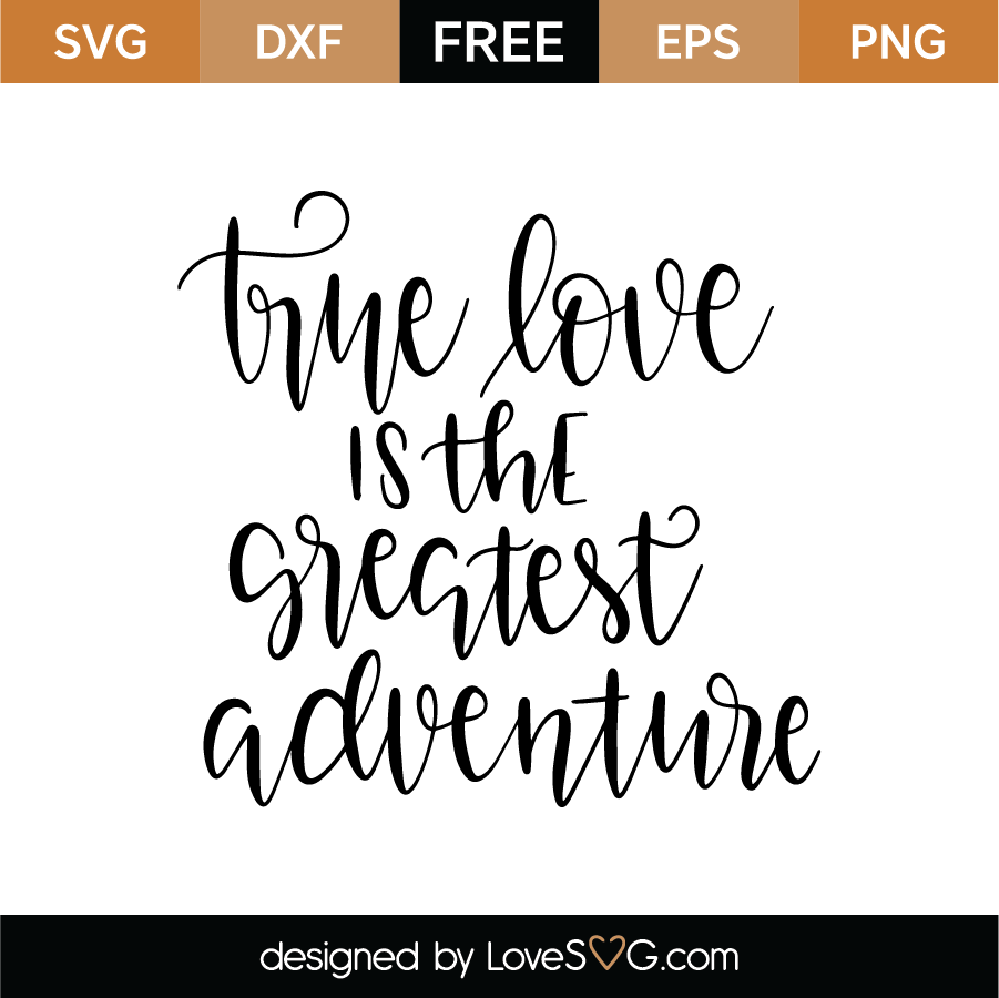 Download Free True Love Is The Greatest Adventure SVG Cut File ...