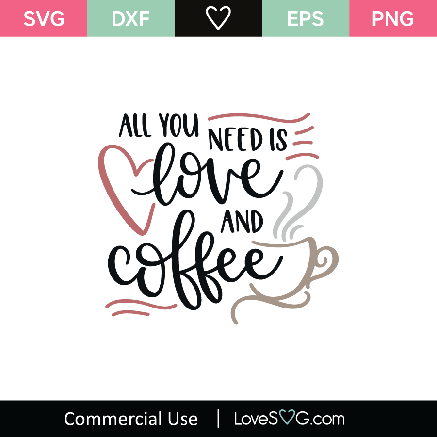 Download All You Need Is Love and Coffee SVG Cut File - Lovesvg.com