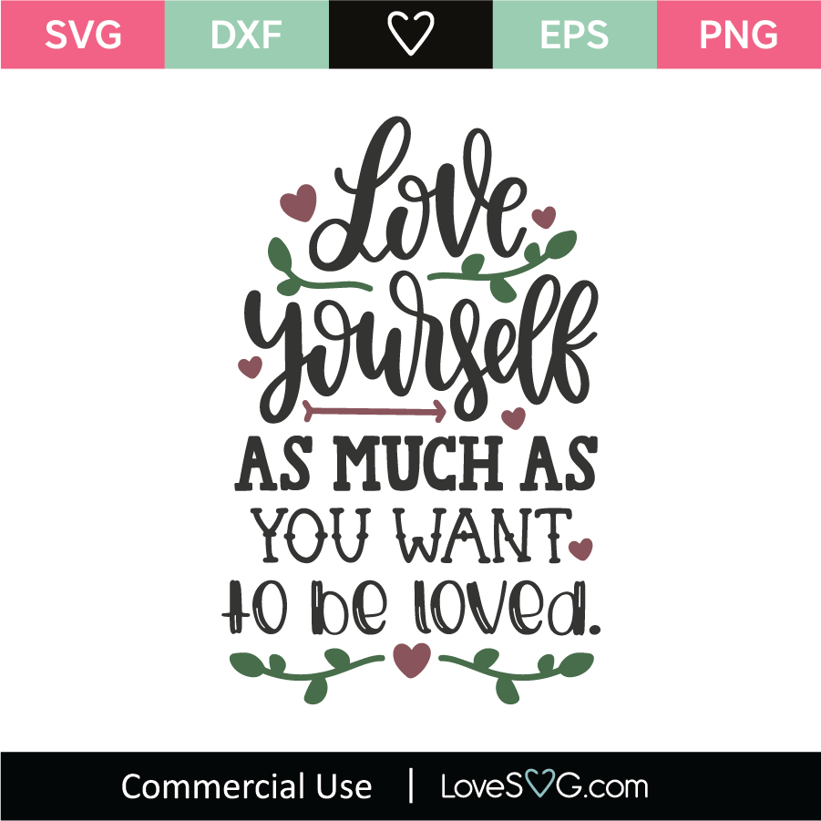 Download Love Yourself As Much As You Want To Be Loved SVG Cut File ...