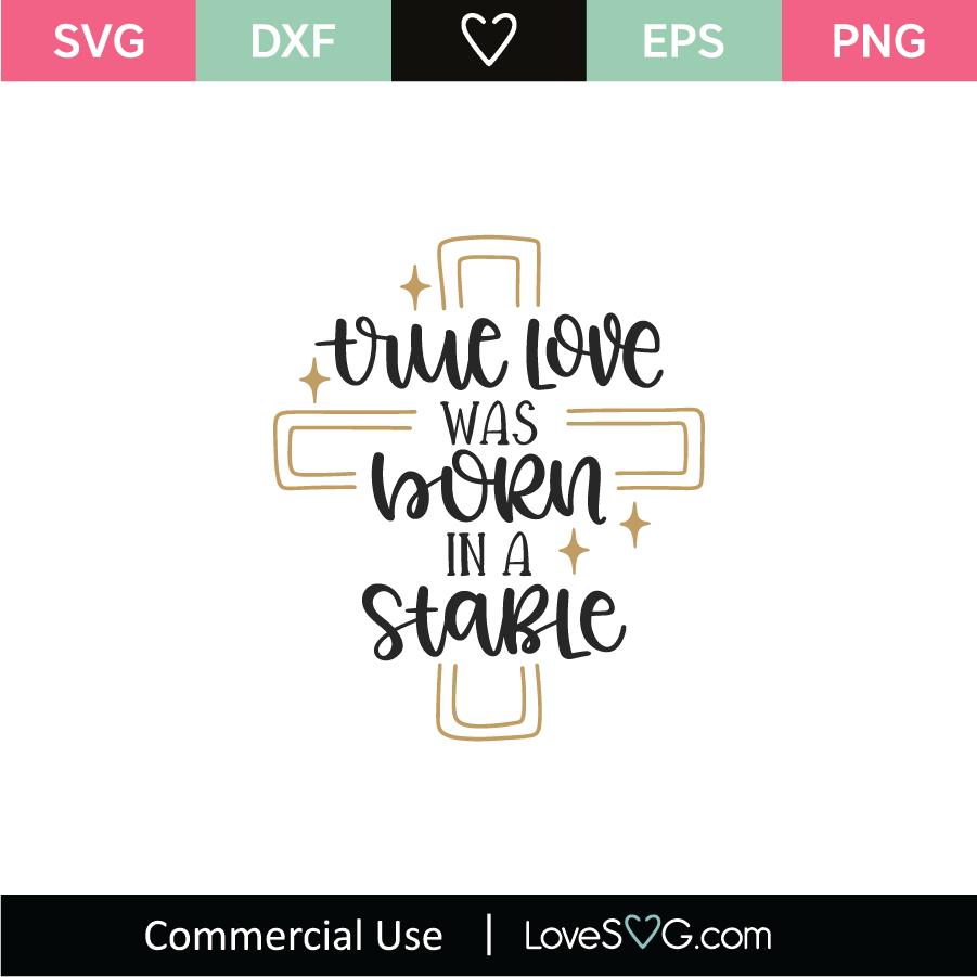 Download True Love Was Born In A Stable SVG Cut File - Lovesvg.com