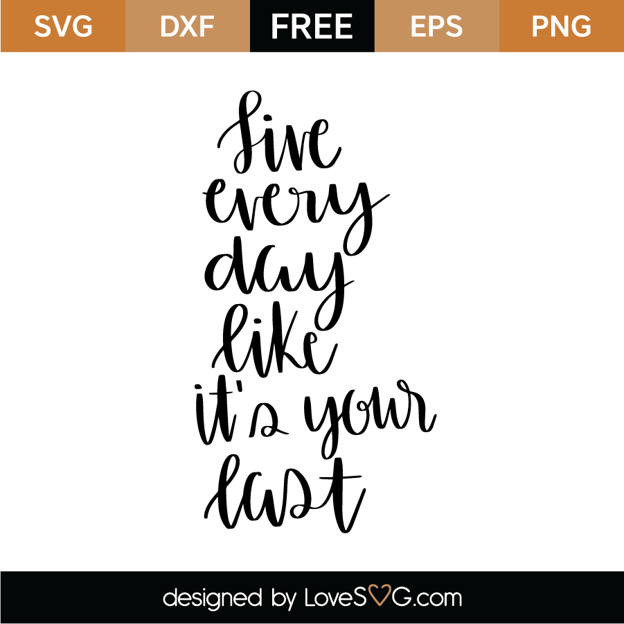 Download Live Every Day Like Its Your Last SVG Cut File - Lovesvg.com