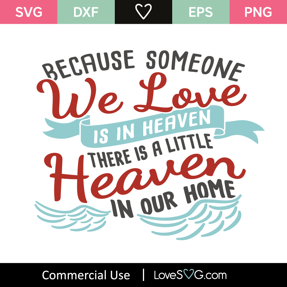 Download Cut Files Because Someone We Love Is In Heaven Svg ...