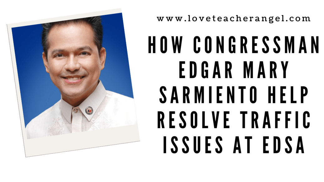 Teacher Insights: How Congressman Edgar Mary Sarmiento Help Resolve Traffic Issues at EDSA