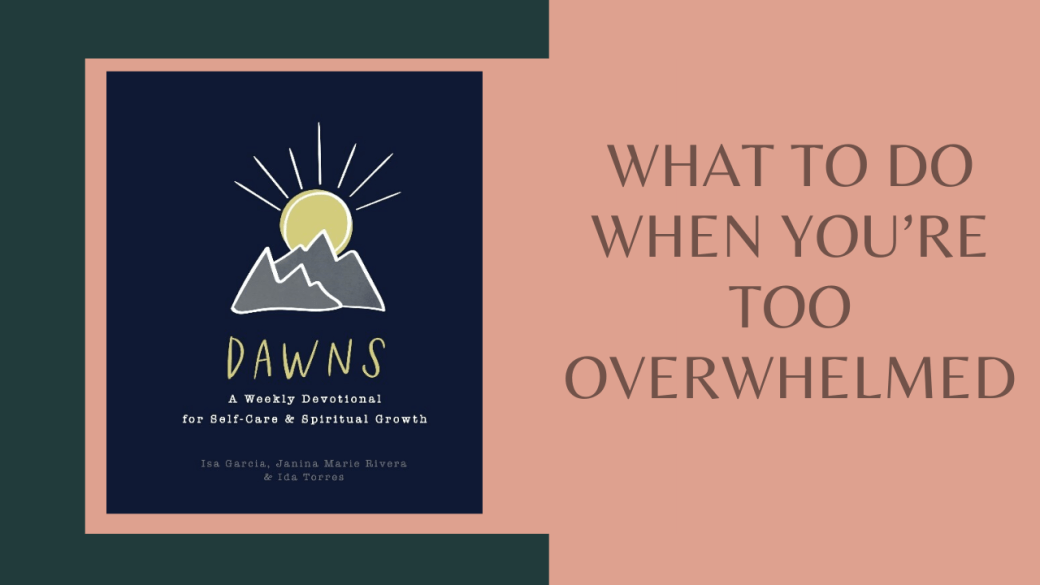 What To Do When You're Too Overwhelmed