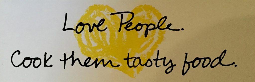 Love people. Serve them tasty food.