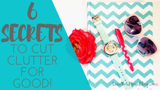 6 Secrets to Cut Clutter for Good!