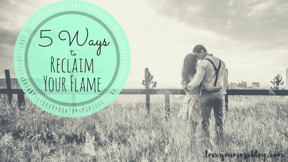 Discover 5 Ways to Rekindle Your Flame! See more at LoveYouMoreBlog.com