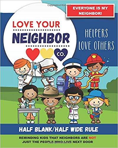 Book Cover: Half Blank/Half Wide Rule Paper for Drawing and Writing: Love Your Neighbor Company - Helpers Love Others