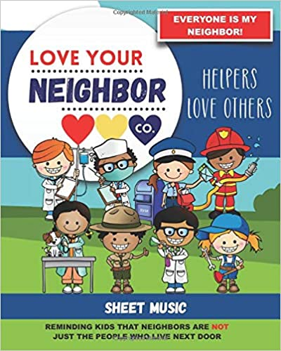 Book Cover: Sheet Music for Your Learning, Creating, and Practice: Love Your Neighbor Company - Helpers Love Others