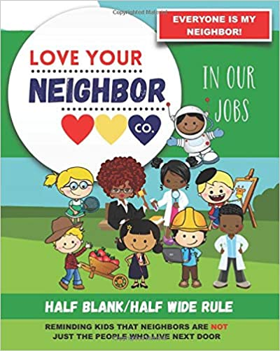 Book Cover: Half Blank/Half Wide Rule Paper for Drawing and Writing: Love Your Neighbor Company - In Our Jobs