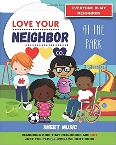 Book Cover: Sheet Music for Your Learning, Creating, and Practice: Love Your Neighbor Company - At the Park