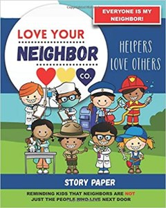 Book Cover: Story Paper for Writing and Illustrating Your Own Stories: Love Your Neighbor Company - Helpers Love Others