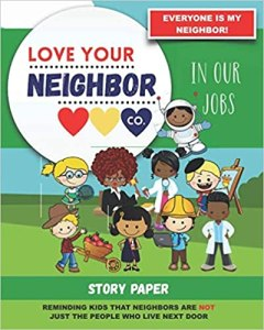 Book Cover: Story Paper for Writing and Illustrating Your Own Stories: Love Your Neighbor Company - In Our Jobs