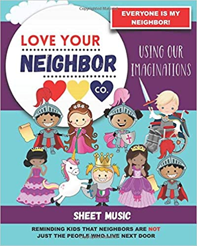 Book Cover: Sheet Music for Your Learning, Creating, and Practice: Love Your Neighbor Company - Using Our Imaginations