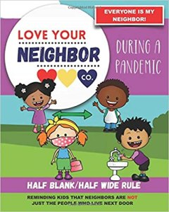 Book Cover: Half Blank/Half Wide Rule Paper for Drawing and Writing: Love Your Neighbor Company - During a Pandemic