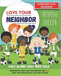 Book Cover: Half Blank/Half Wide Rule Paper for Drawing and Writing: Love Your Neighbor Company - Playing Soccer