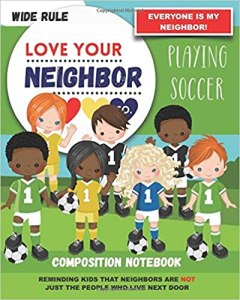 Book Cover: Composition Notebook - Wide Rule: Love Your Neighbor Company - Playing Soccer