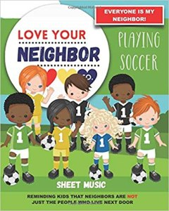 Book Cover: Sheet Music for Your Learning, Creating, and Practice: Love Your Neighbor Company - Playing Soccer
