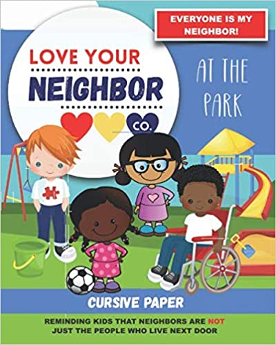 Book Cover: Cursive Paper to Practice Writing in Cursive: Love Your Neighbor Company - At the Park