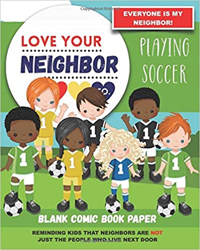 Book Cover: Blank Comic Book Paper: Love Your Neighbor Company - Playing Soccer