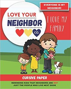 Book Cover: Cursive Paper to Practice Writing in Cursive: Love Your Neighbor Company - I Love My Family