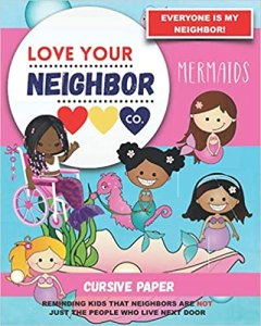 Book Cover: Cursive Paper to Practice Writing in Cursive: Love Your Neighbor Company - Mermaids