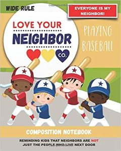 Book Cover: Composition Notebook - Wide Rule: Love Your Neighbor Company - Playing Baseball
