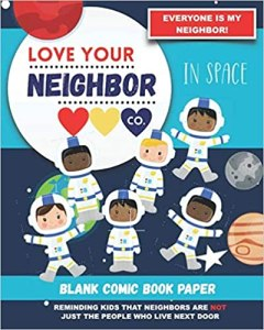 Book Cover: Blank Comic Book Paper: Love Your Neighbor Company - In Space