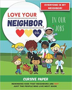 Book Cover: Cursive Paper to Practice Writing in Cursive: Love Your Neighbor Company - In Our Jobs