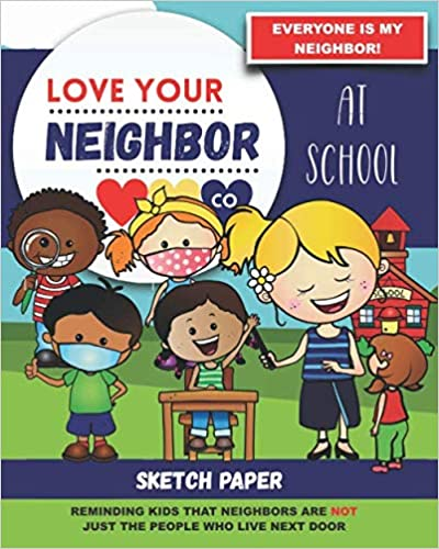 Book Cover: Sketch Paper for Drawing and Creativity: Love Your Neighbor Company - At School