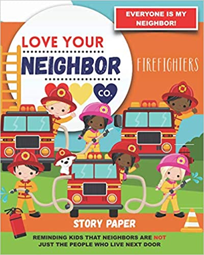 Book Cover: Story Paper for Writing and Illustrating Your Own Stories: Love Your Neighbor Company - Firefighters