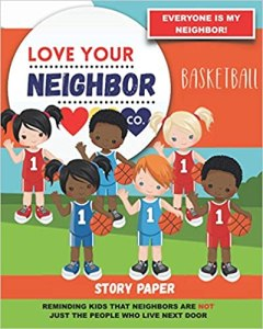 Book Cover: See this image Story Paper for Writing and Illustrating Your Own Stories: Love Your Neighbor Company - Basketball
