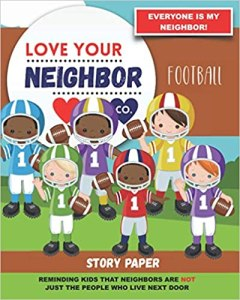 Book Cover: Story Paper for Writing and Illustrating Your Own Stories: Love Your Neighbor Company - Football