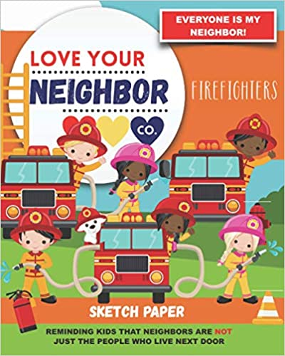 Book Cover: Sketch Paper for Drawing and Creativity: Love Your Neighbor Company - Firefighters