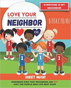 Book Cover: Sheet Music for Your Learning, Creating, and Practice: Love Your Neighbor Company - Basketball Paperback –
