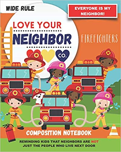 Book Cover: Composition Notebook - Wide Rule: Love Your Neighbor Company - Firefighters
