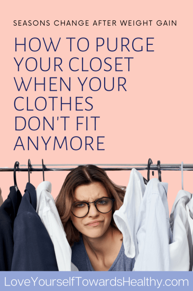 With the change of seasons, it can be harder to ignore your body if you have gained weight. These are my top 5 tips for purging your closet of clothes that don't fit anymore. Read more at loveyourselftowardshealthy.com