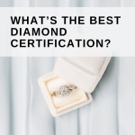 What's The Best Diamond Certification?