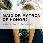 Maid or Matron of Honor? What's the Difference?