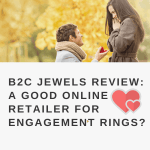 B2C Jewels Review:  A Good Online Retailer for Engagement Rings?