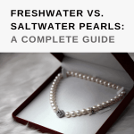 Freshwater vs. Saltwater Pearls: A Complete Guide