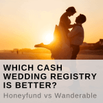 Which Cash Wedding Registry is Better? Honeyfund vs Wanderable