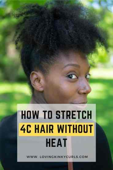 How to Stretch 4C hair without heat